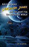 Relic Worlds - Lancaster James & the Search for the Promised World