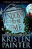 Sucks To Be Me: A Paranormal Women's Fiction Novel (First Fangs Club)