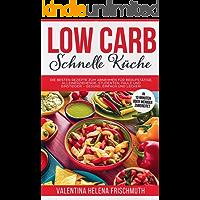 Low Carb Schnelle Küche : Die besten Low Carb Rezepte zum Abnehmen für Berufstätige, Alleinerziehende, Studenten, Faule und Einsteiger in unter 10 Minuten – gesund, einfach und lecker!