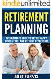 Retirement Planning: The Ultimate Guide to Retire Happy, Stress Free, and Without Depression