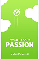It's all about Passion!: How 7 types of passion helped me achieve success with my productivity startup Kindle Edition