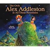 The Only Alex Addleston in All These Mountains (Carolrhoda Picture Books)