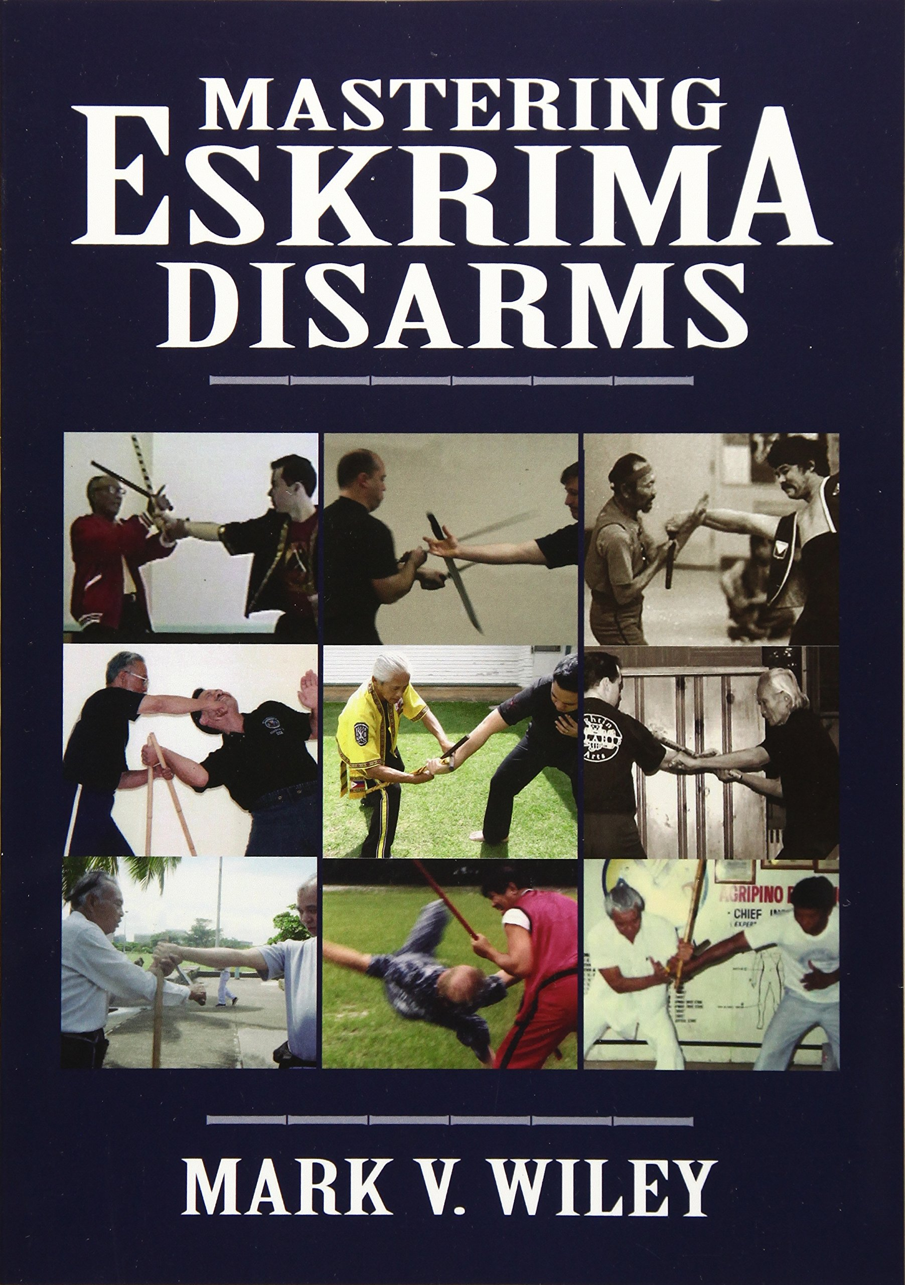 Mastering Eskrima Disarms: Mark V Wiley: 9781943155002: Amazon.com ...