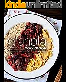 Granola Cookbook: Discover Delicious Granola Recipes in an Easy Granola Cookbook