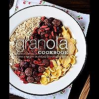 Granola Cookbook: Discover Delicious Granola Recipes in an Easy Granola Cookbook (2nd Edition) (English Edition)