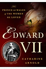 Edward VII: The Prince of Wales and the Women He Loved Kindle Edition