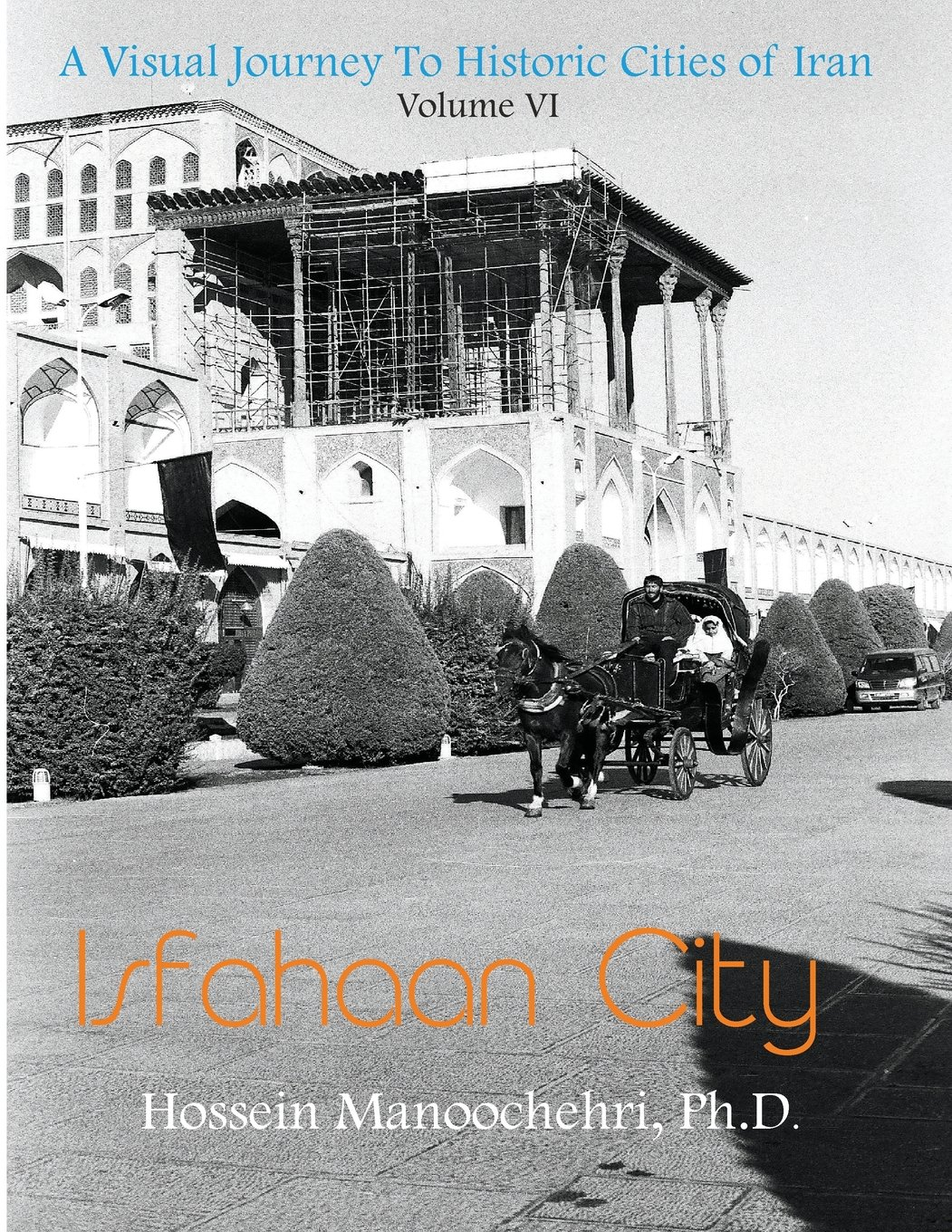Isfahaan City (A Visual Journey To Historic Cities Of Iran) (Volume 6) pdf epub