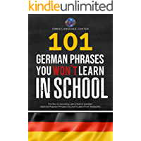 101 German Phrases You Won't Learn in School: The Key to Sounding Like a Native Speaker: Idioms & Popular Phrases You Don't Learn from Textbooks. Rapidly ... (Beginner--Fluent) (English Edition)