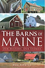The Barns of Maine: Our History, Our Stories Kindle Edition