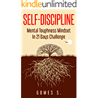 """Self-Discipline: """"Mental Toughness Mindset In 21 Days Challenge"""" (Meditation, Mindfulness, for Entrepreneurs,Self-Help,Self-Development, How to be Happier, HIIT, Achieve Goals, Become Productive)"""