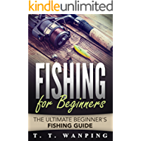 Fishing for Beginners: A Beginner's Fishing Guide (How to Catch More Fish, Types of Fish, Tools & Techniques, Fishing…
