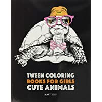 Tween Coloring Books For Girls: Cute Animals: Colouring Book for Teenagers, Young Adults, Boys, Girls, Ages 9-12,13-16…