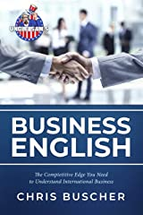 Business English: The Competitive Edge you Need to Understand International Business Kindle Edition
