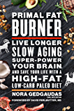 Primal Fat Burner: Live Longer, Slow Aging, Super-Power Your Brain and Save Your Life With a High-Fat, Low-Carb Paleo Diet (English Edition)