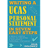 Writing a UCAS Personal Statement in Seven Easy Steps: A really useful guide to creating a successful personal statement (English Edition)