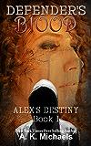 Defender's Blood Alex's Destiny (An Urban Fantasy)