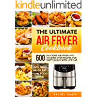 THE ULTIMATE AIR FRYER COOKBOOK: 600 Delicious Air Fryer and Toaster Oven Recipes for Tasty Meals with Low Fat   You…