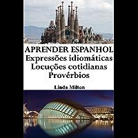 Aprender Espanhol: Expressões idiomáticas ‒ Locuções cotidianas ‒ Provérbios (Frases em Espanhol Livro 1)