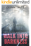Walk into Darkness (The Hunters Book 7)