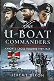 The U-boat Commanders: Knight's Cross Holders 1939–1945
