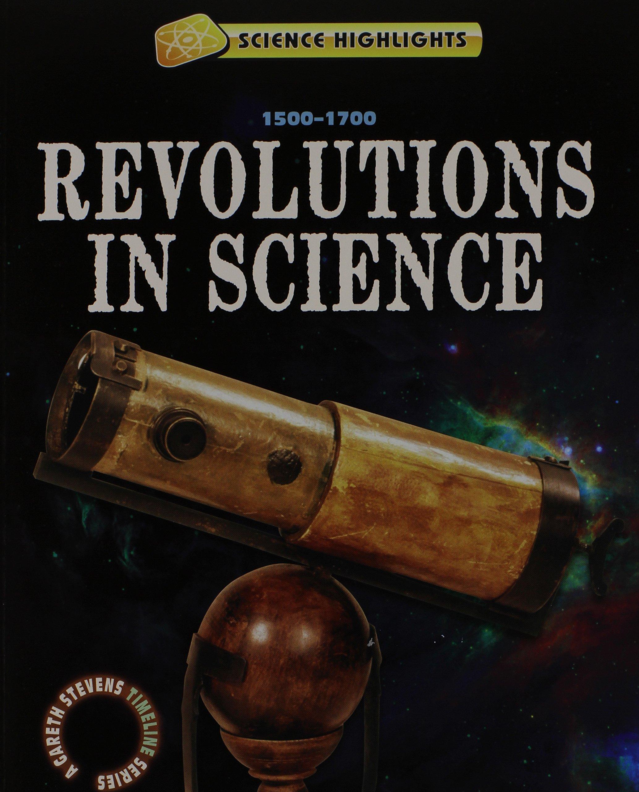 Download Revolutions in Science 1500 - 1700 (Science Highlights: a Gareth Stevens Timeline Series) ebook