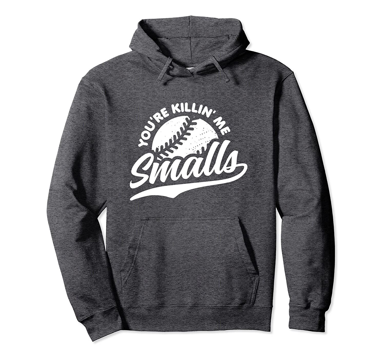 You're Killing Me Smalls Shirt Vintage Baseball Hoodie (Drk)-alottee gift