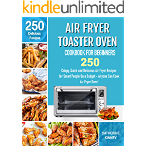 Air Fryer Toaster Oven Cookbook for Beginners: 250 Crispy, Quick and Delicious Air Fryer Toaster Oven Recipes for Smart…