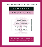 Simplify Your Life: 100 Ways to Slow Down and Enjoy the Things That Really Matter (English Edition)