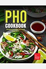 Pho Cookbook: Recipes for A Pho'Nomenal Soup Bowl Kindle Edition