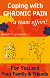 Coping with Chronic Pain, a Team Effort! 3: For You and Your Family & Friends (Coping With Chronic Pain A Team Effort)