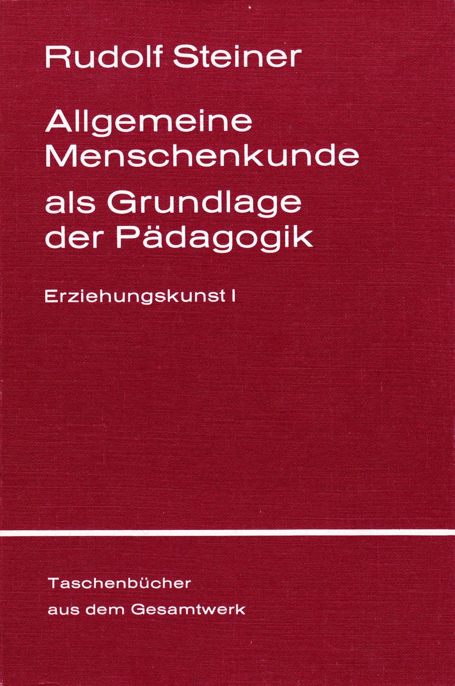 Allgemeine Menschenkunde als Grundlage der Pädagogik. Ein pädagogischer Grundkurs, Stuttgart 1919