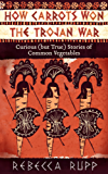 How Carrots Won the Trojan War: Curious (but True) Stories of Common Vegetables (English Edition)