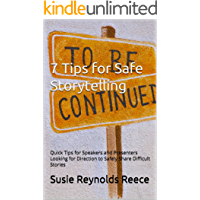 7 Tips for Safe Storytelling: Quick Tips for Speakers and Presenters Looking for Direction to Safely Share Difficult Stories (English Edition)