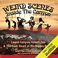 Weird Scenes Inside the Canyon: Laurel Canyon, Covert Ops, and the Dark Heart of the Hippie Dream