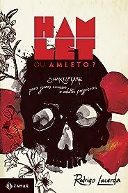 Hamlet ou Amleto?: Shakespeare para jovens curiosos e adultos preguiçosos