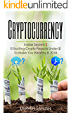 Cryptocurrency: Insider Secrets 2 - 10 Exciting Crypto Projects Under 1 To Make You Wealthy in 2018