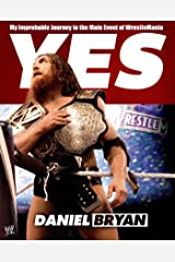 Yes: My Improbable Journey to the Main Event of WrestleMania Kindle Edition