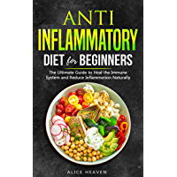 Anti-Inflammatory diet for beginners: The Ultimate Guide To heal the immune system and reduce inflammation naturally…