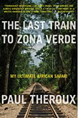 The Last Train to Zona Verde: My Ultimate African Safari Kindle Edition