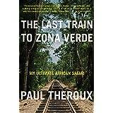 The Last Train to Zona Verde: My Ultimate African Safari