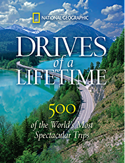 Drives Of A Lifetime 500 The Worlds Most Spectacular Trips