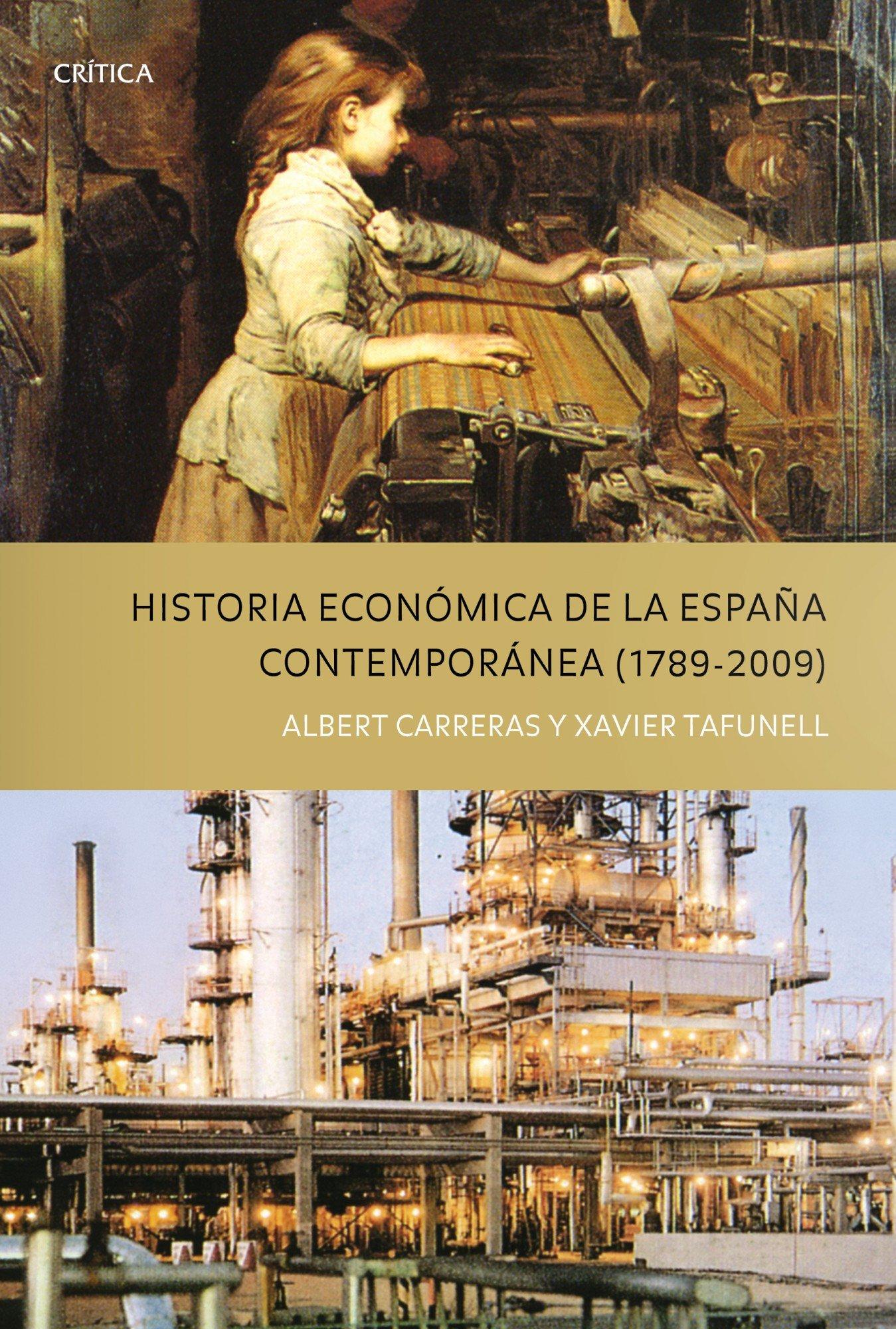 Historia económica de la España Contempóranea 1789 - 2009 Crítica/Historia del Mundo Moderno: Amazon.es: Carreras, Albert, Tafunell, Xavier: Libros