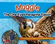 Maggie the One-Eyed Peregrine Falcon: A True Story of Rescue and Rehabilitation (Wildlife Rescue Stories)