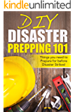 DIY Disaster Prepping 101: Things You Need to Prepare for Before Disaster Strikes! (Disaster Prepping, Survival Essentials, Disaster Preparedness, Prepping ... Prepping, DIY, Practical Preppers)