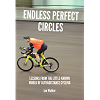 Endless Perfect Circles: Lessons from the little-known world of ultradistance cycling (English Edition)