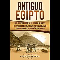 Antiguo Egipto: Una guía fascinante de la historia de Egipto, antiguas pirámides, templos
