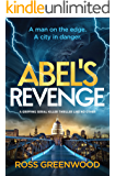 ABEL'S REVENGE - A man on the edge. A city in danger. (English Edition)