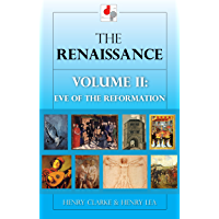 The Renaissance Volume II - The Eve of the Reformation (Illustrated)