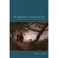 The Romantic Conception of Life: Science and Philosophy in the Age of Goethe (Science and Its Conceptual Foundations series)