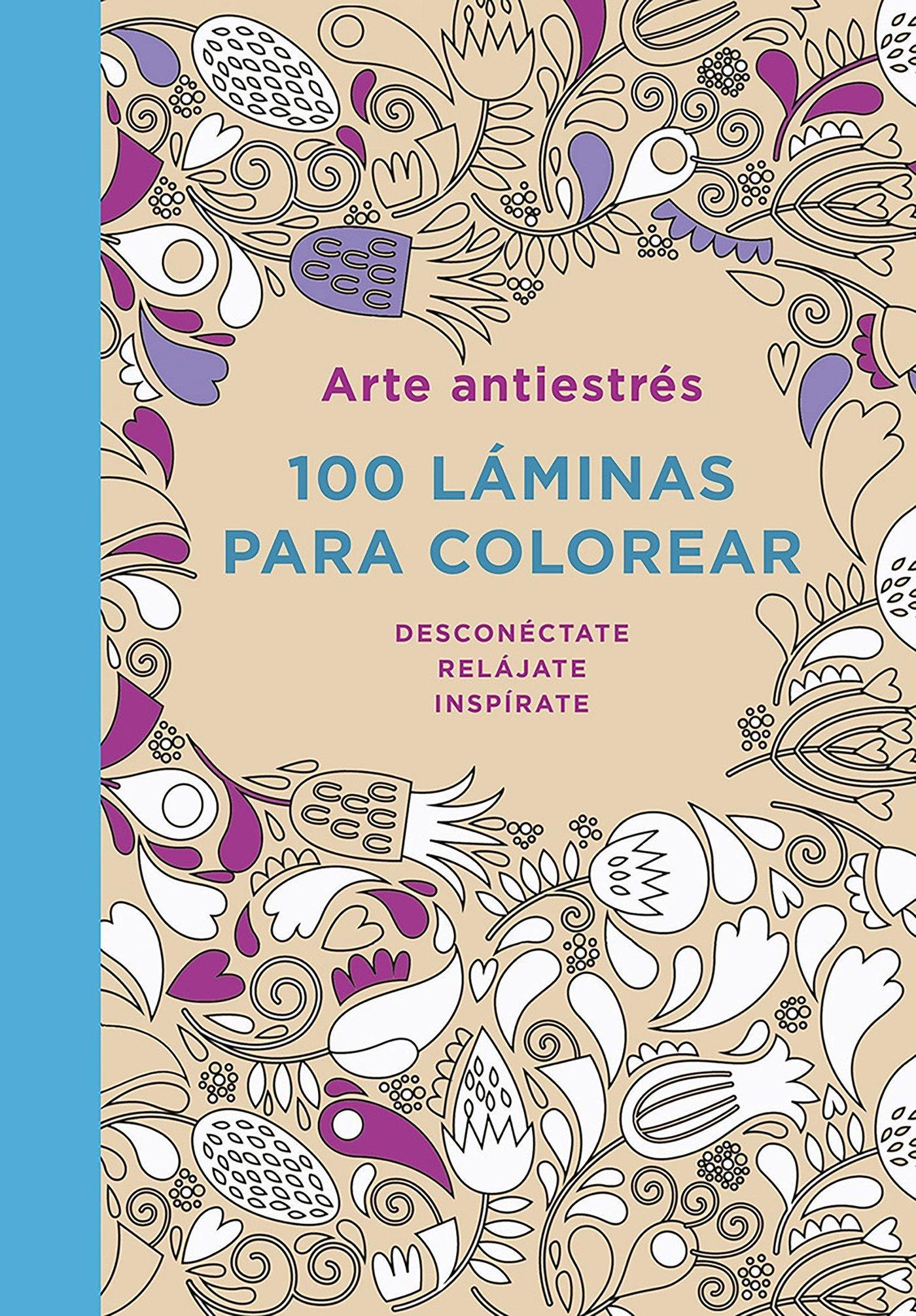 Arte antiestrés: 100 láminas para colorear: Desconecta. Relájate. Inspírate:  Michael O'Mara Books: Amazon.com.mx: Libros